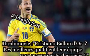 """Ibrahimovic :""""Cristiano Ballon d'Or? Les meilleurs qualifient leur équipe sans passer par les barrages ."""" !"""